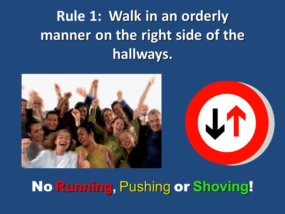 Rule 1: Walk in an orderly manner on the right side of the hallways.