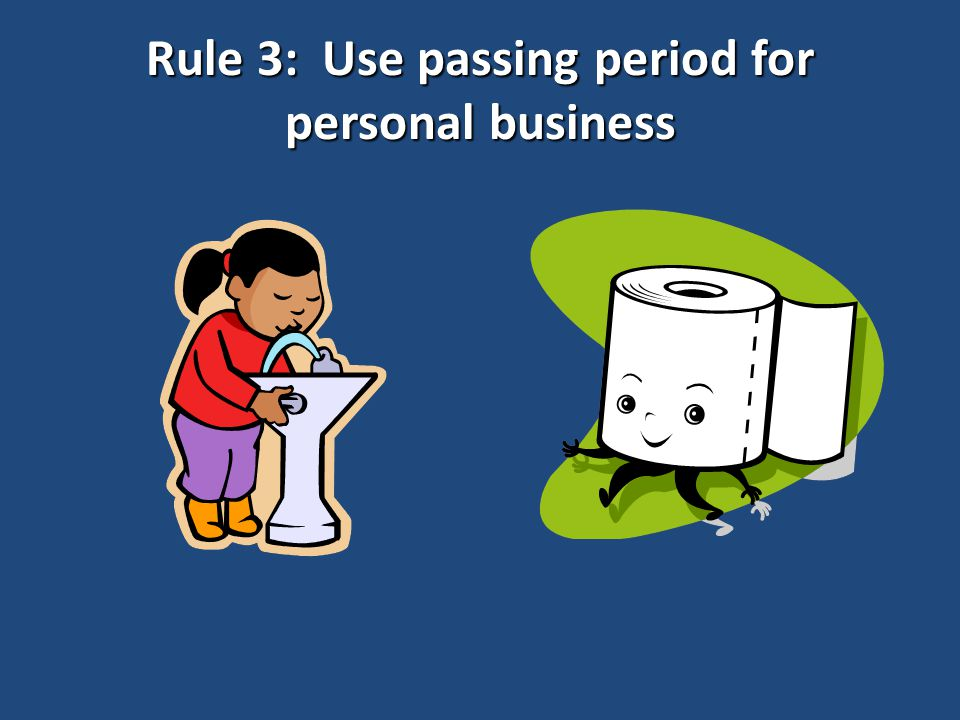 Rule 3: Use passing period for personal business