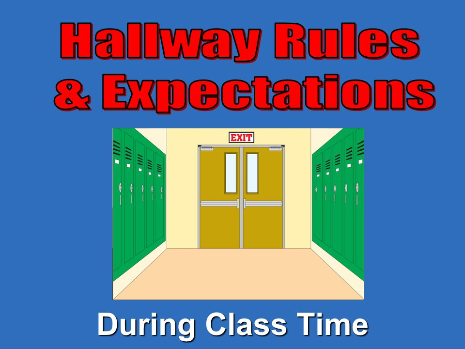 Hallway Rules & Expectations During Class Time