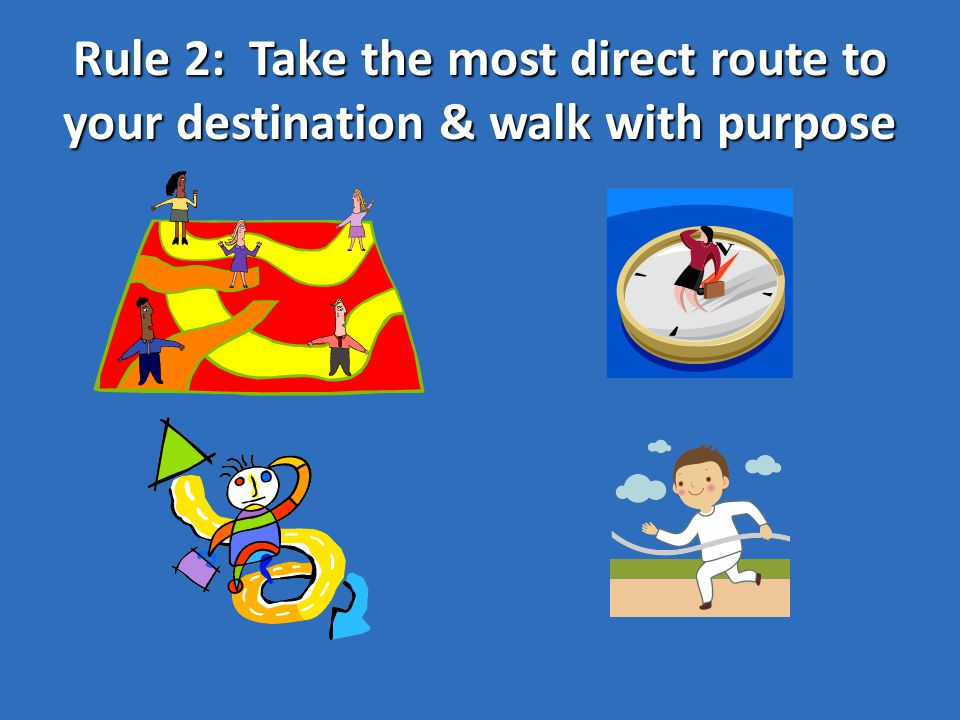 Rule 2: Take the most direct route to your destination & walk with purpose