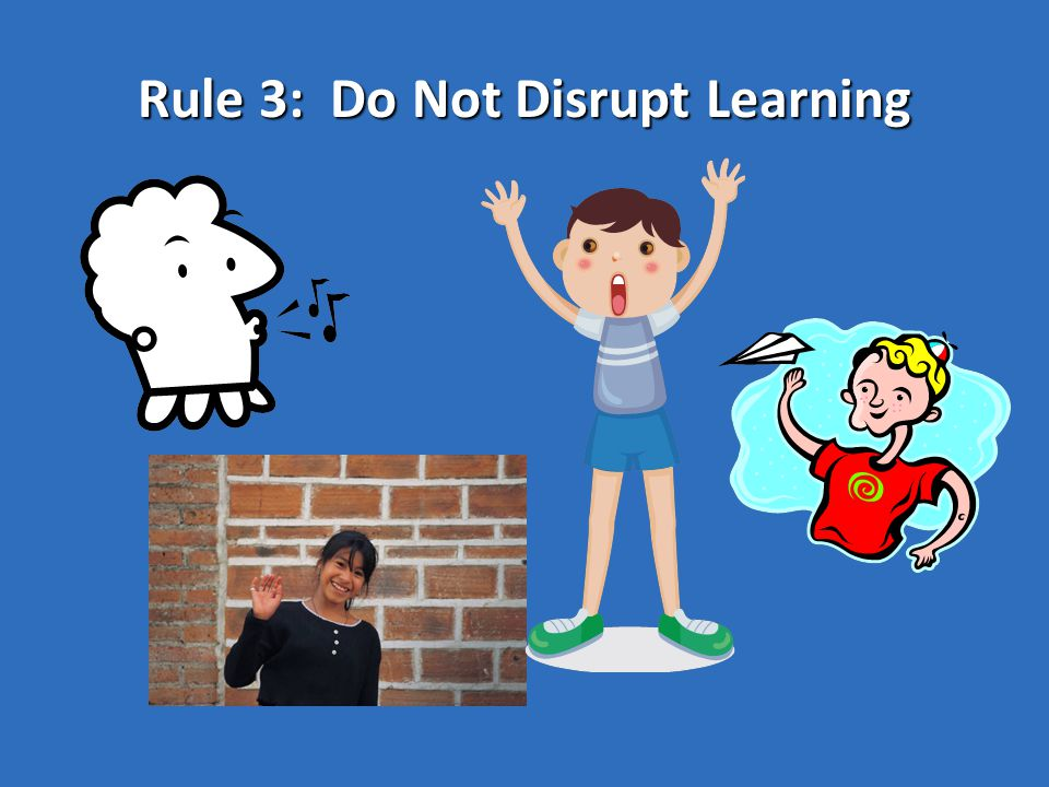 Rule 3: Do Not Disrupt Learning