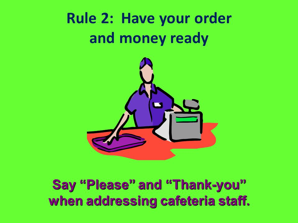 Rule 2: Have your order and money ready