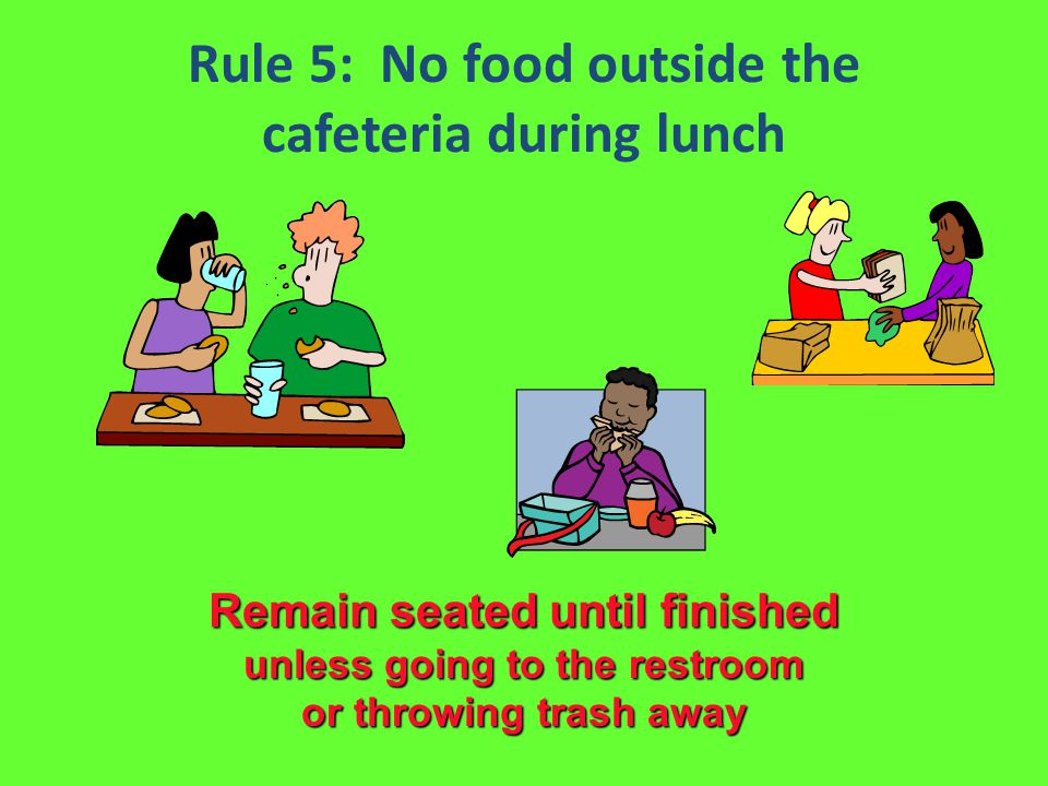 Rule 5: No food outside the cafeteria during lunch