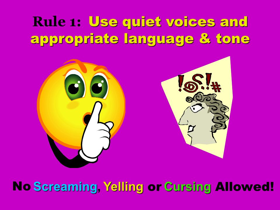 Rule 1: Use quiet voices and appropriate language & tone