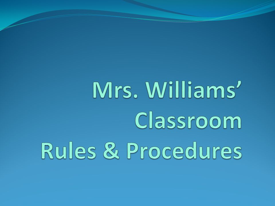 Mrs. Williams' Classroom Rules & Procedures