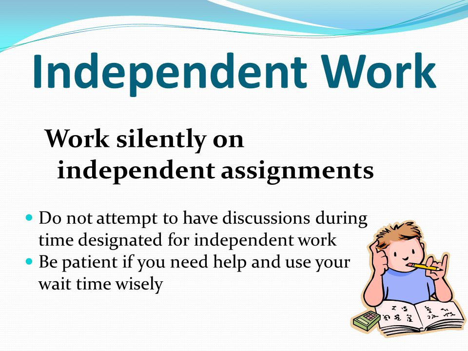 Independent Work Work silently on independent assignments