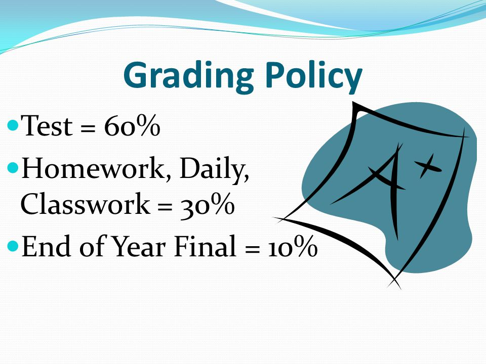 Grading Policy Test = 60% Homework, Daily, Classwork = 30%