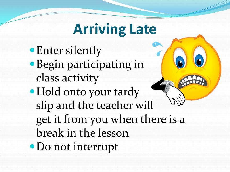 Arriving Late Enter silently Begin participating in the class activity