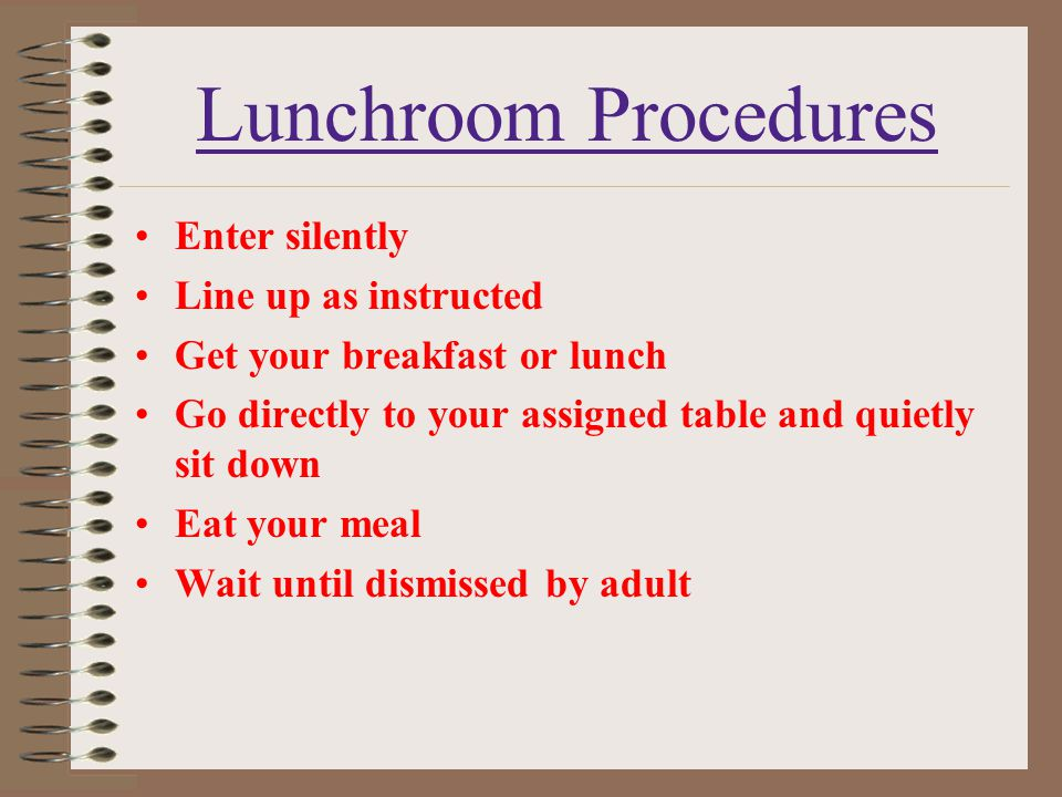 Lunchroom Procedures Enter silently Line up as instructed