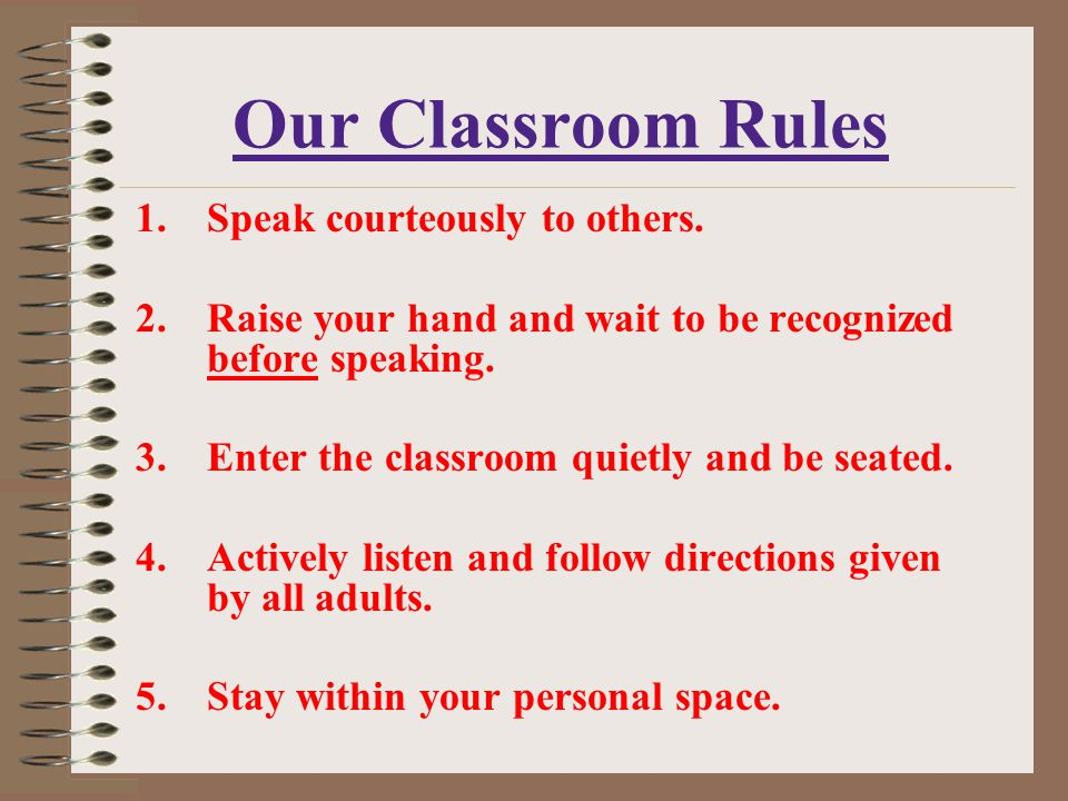 Our Classroom Rules Speak courteously to others.