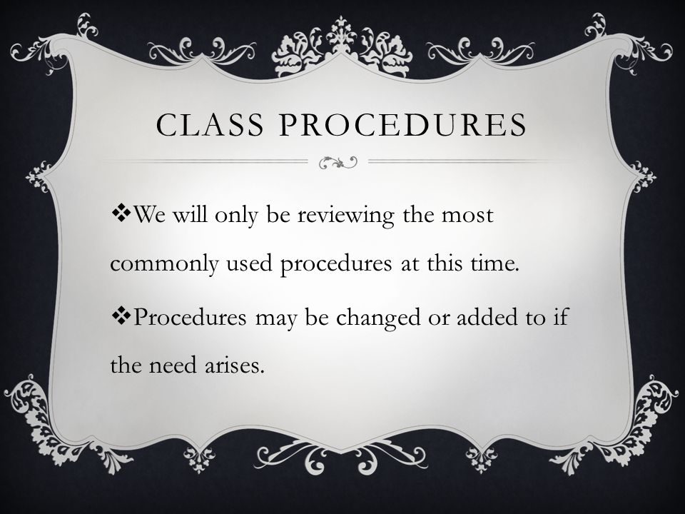 Class Procedures We will only be reviewing the most commonly used procedures at this time.