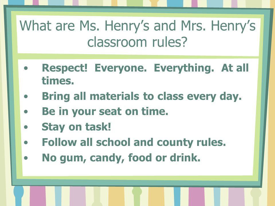 What are Ms. Henry's and Mrs. Henry's classroom rules