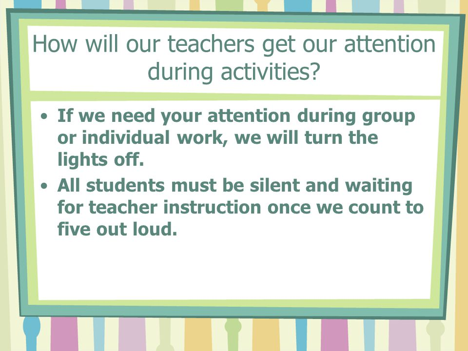 How will our teachers get our attention during activities