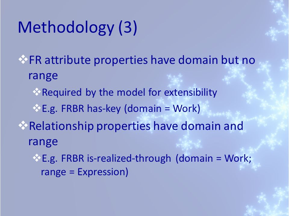 Methodology (3) FR attribute properties have domain but no range