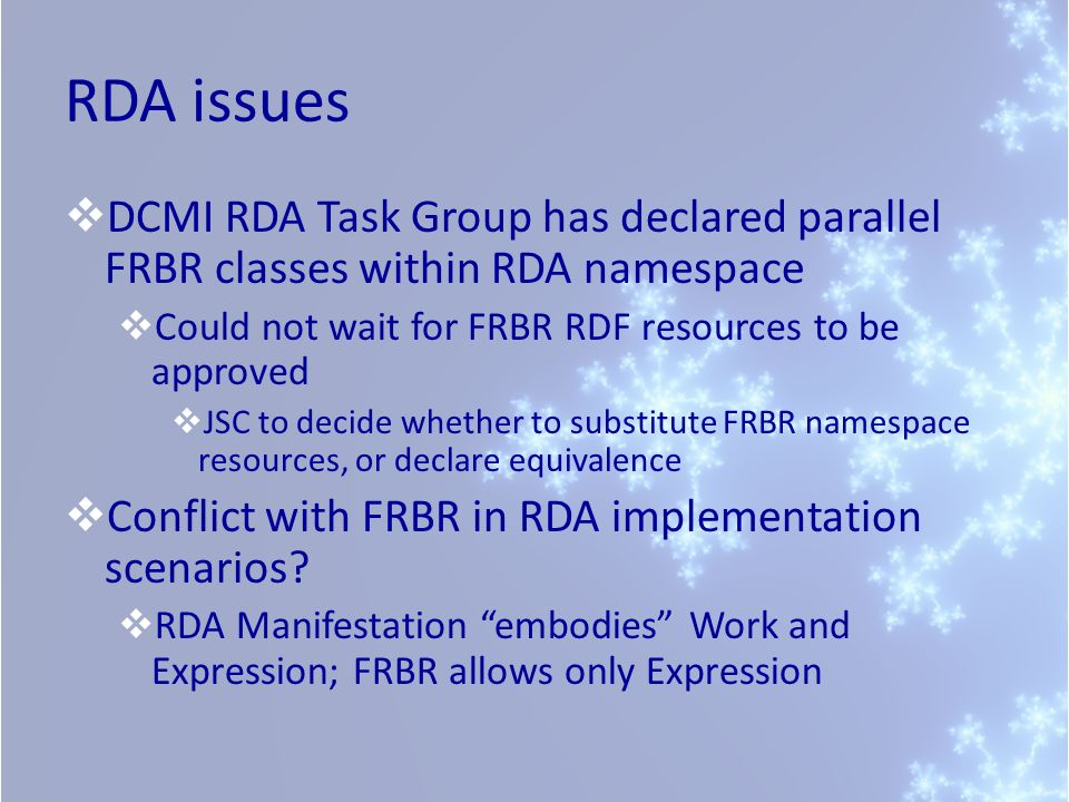 RDA issues DCMI RDA Task Group has declared parallel FRBR classes within RDA namespace. Could not wait for FRBR RDF resources to be approved.