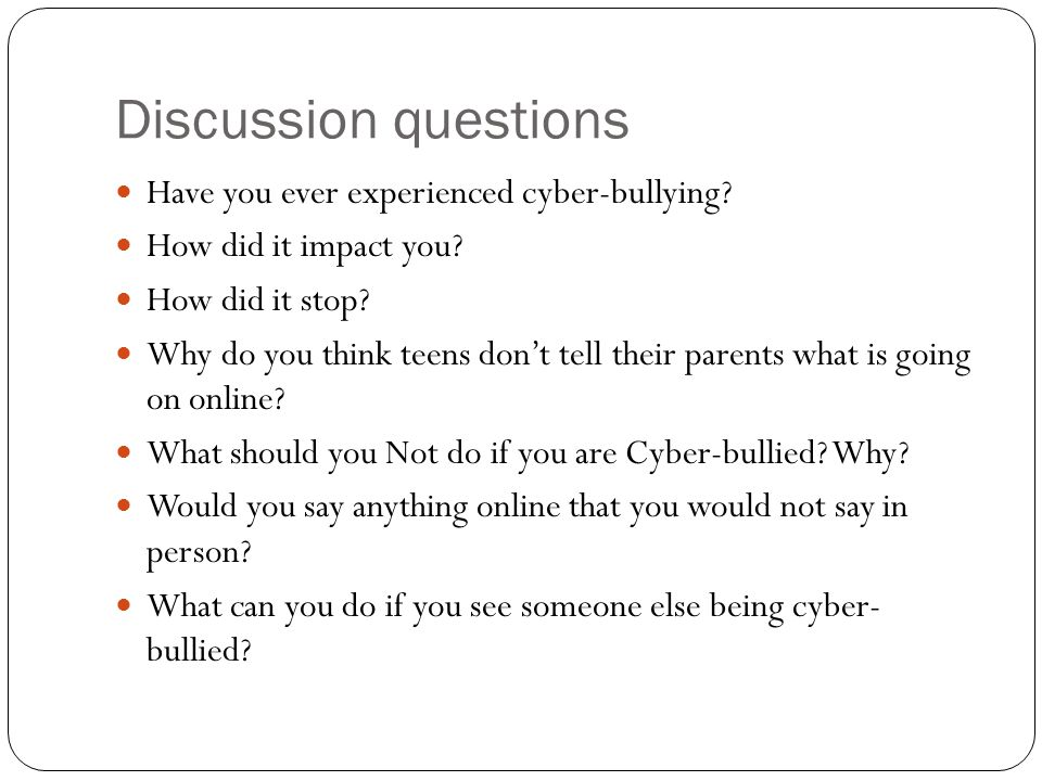 Discussion questions Have you ever experienced cyber-bullying