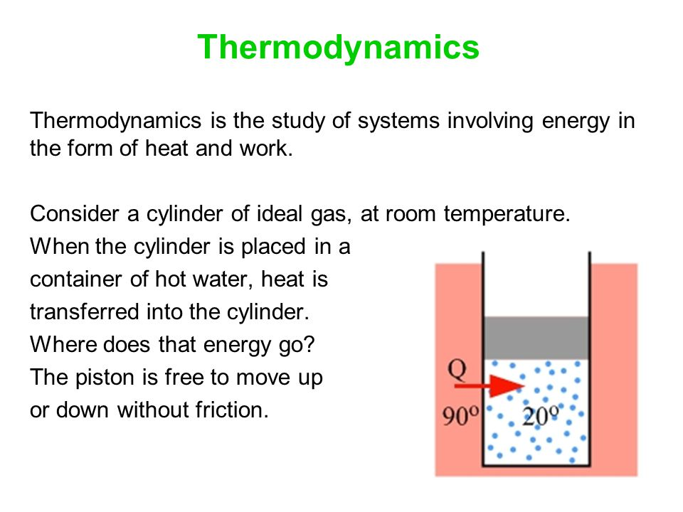 Thermodynamics Thermodynamics is the study of systems involving energy in the form of heat and work.