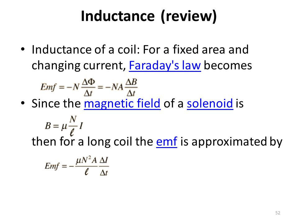 Inductance (review) Inductance of a coil: For a fixed area and changing current, Faraday s law becomes.