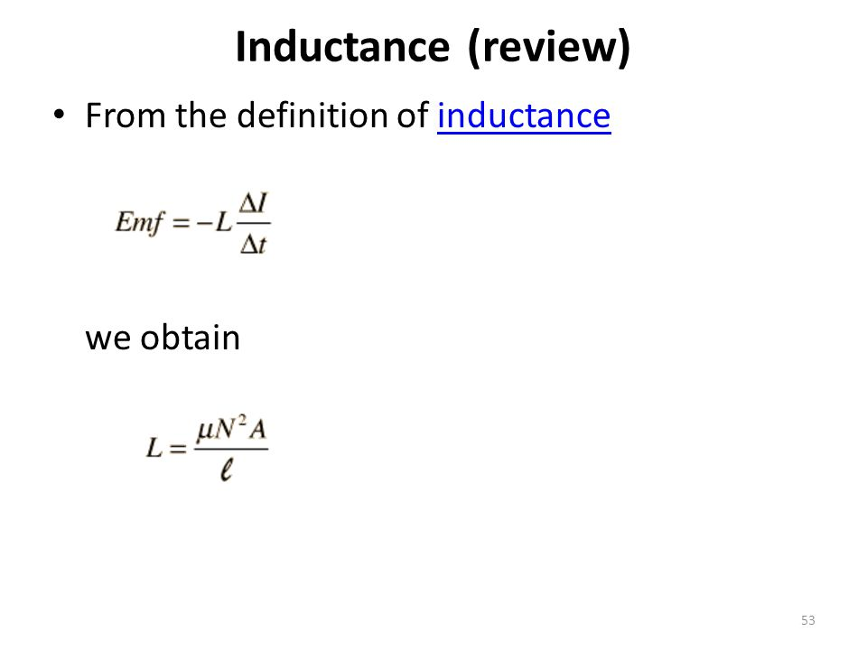 Inductance (review) From the definition of inductance we obtain