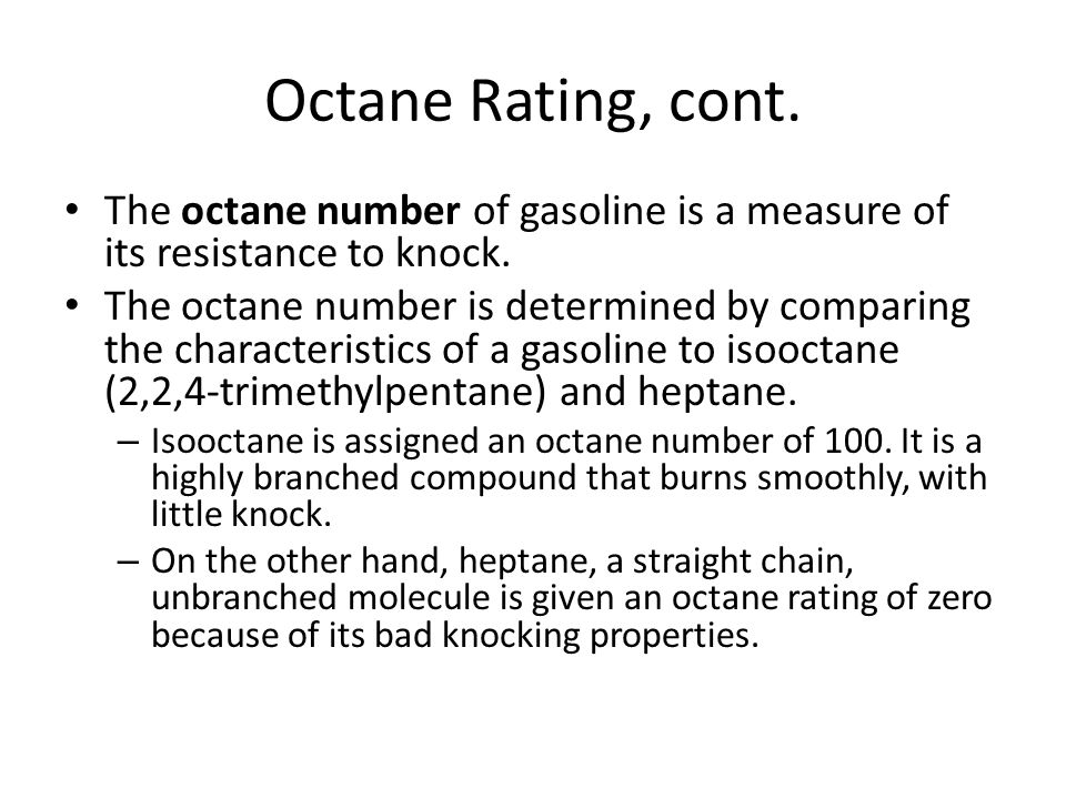 Octane Rating, cont. The octane number of gasoline is a measure of its resistance to knock.