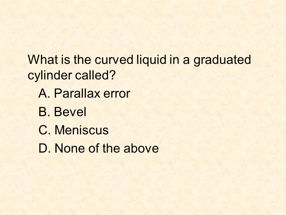 What is the curved liquid in a graduated cylinder called. A