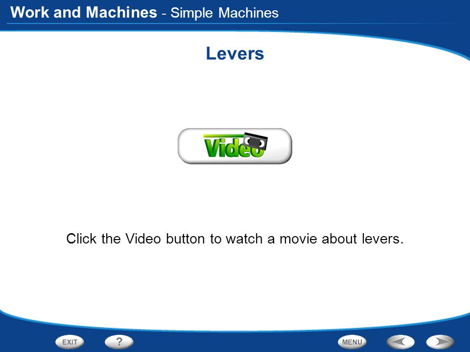 Click the Video button to watch a movie about levers.