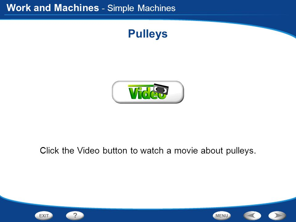 Click the Video button to watch a movie about pulleys.