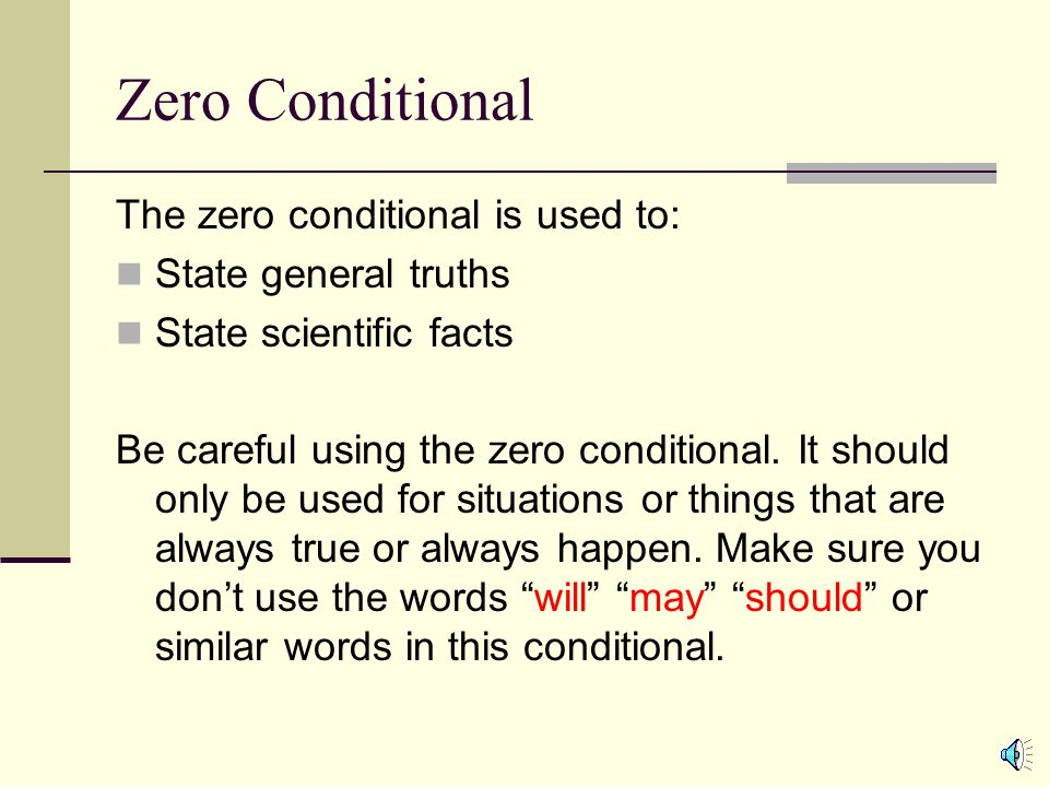 Zero Conditional The zero conditional is used to: State general truths