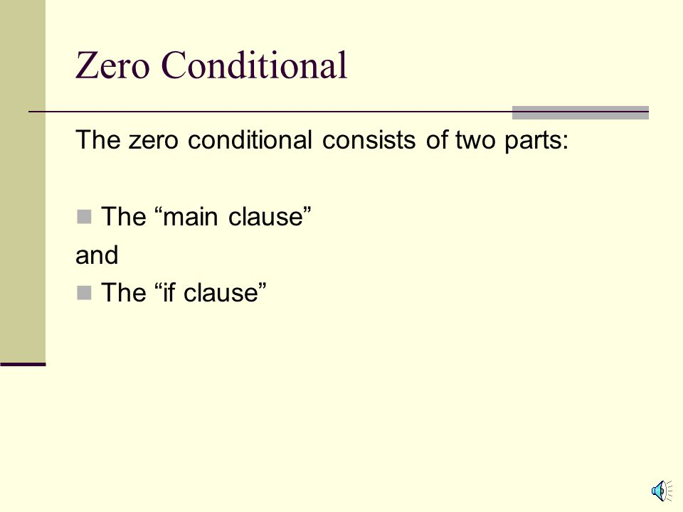 Zero Conditional The zero conditional consists of two parts: