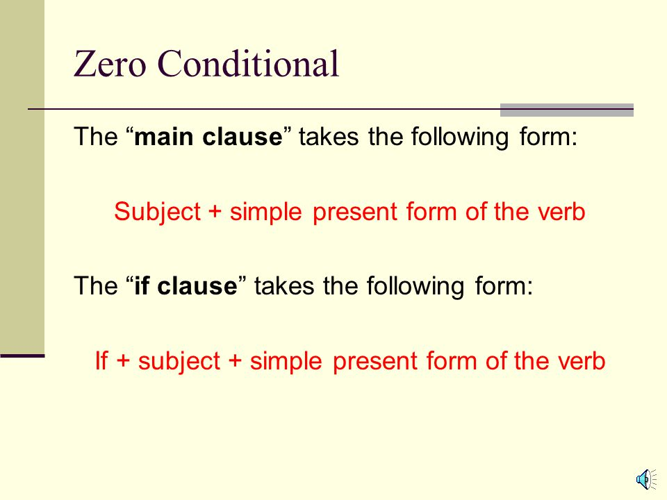 Zero Conditional The main clause takes the following form:
