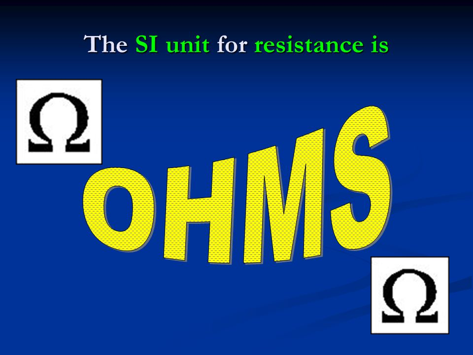 The SI unit for resistance is