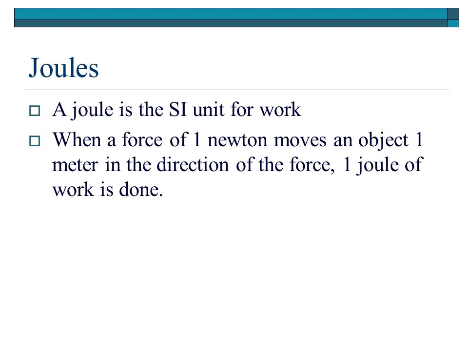Joules A joule is the SI unit for work