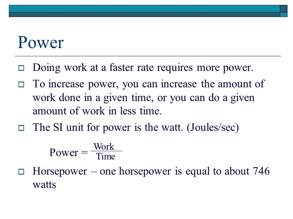 Power Doing work at a faster rate requires more power.