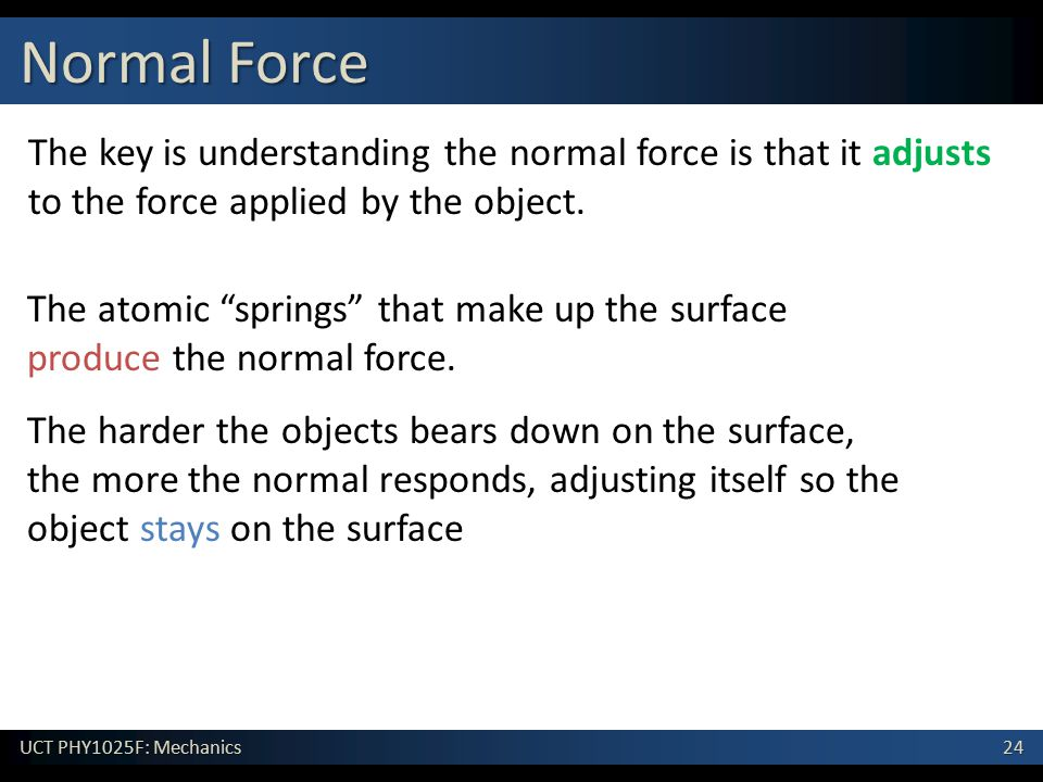 Normal Force The key is understanding the normal force is that it adjusts to the force applied by the object.