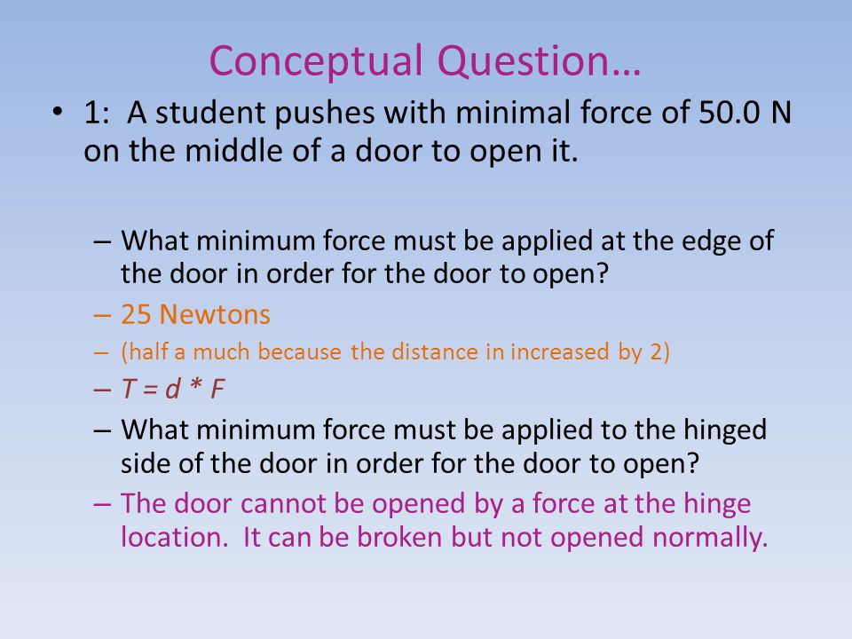 Conceptual Question… 1: A student pushes with minimal force of 50.0 N on the middle of a door to open it.