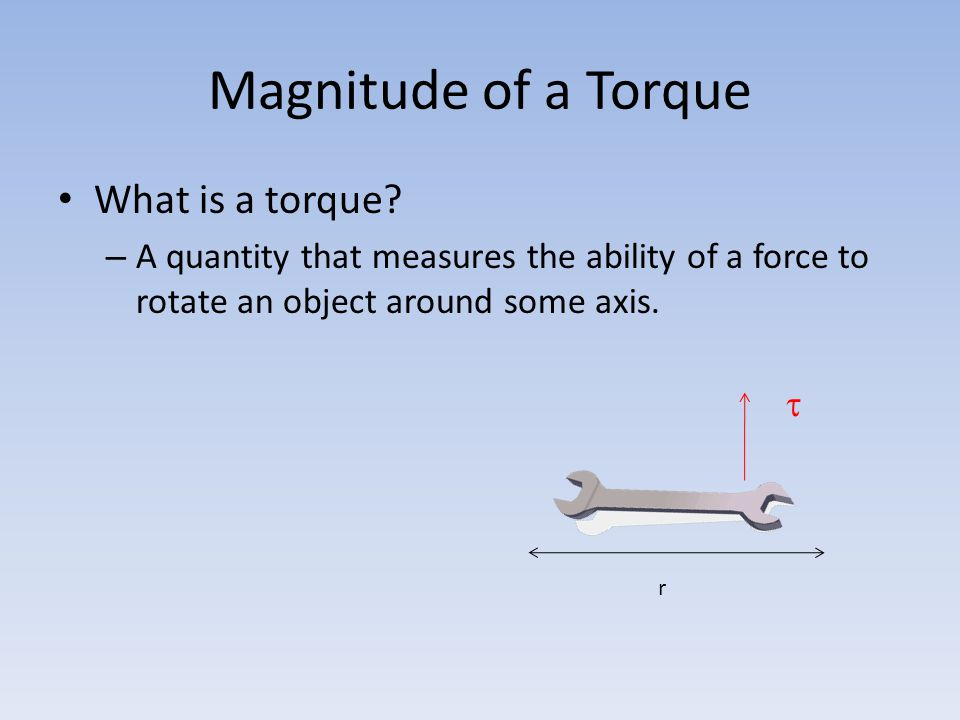 Magnitude of a Torque What is a torque