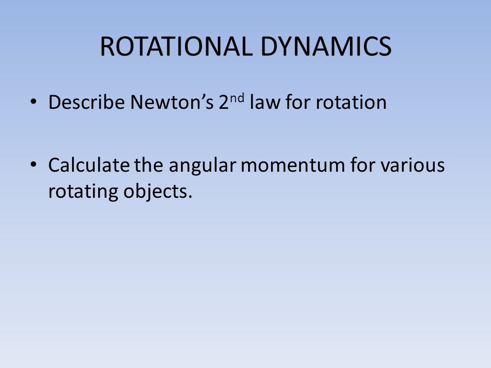 ROTATIONAL DYNAMICS Describe Newton's 2nd law for rotation