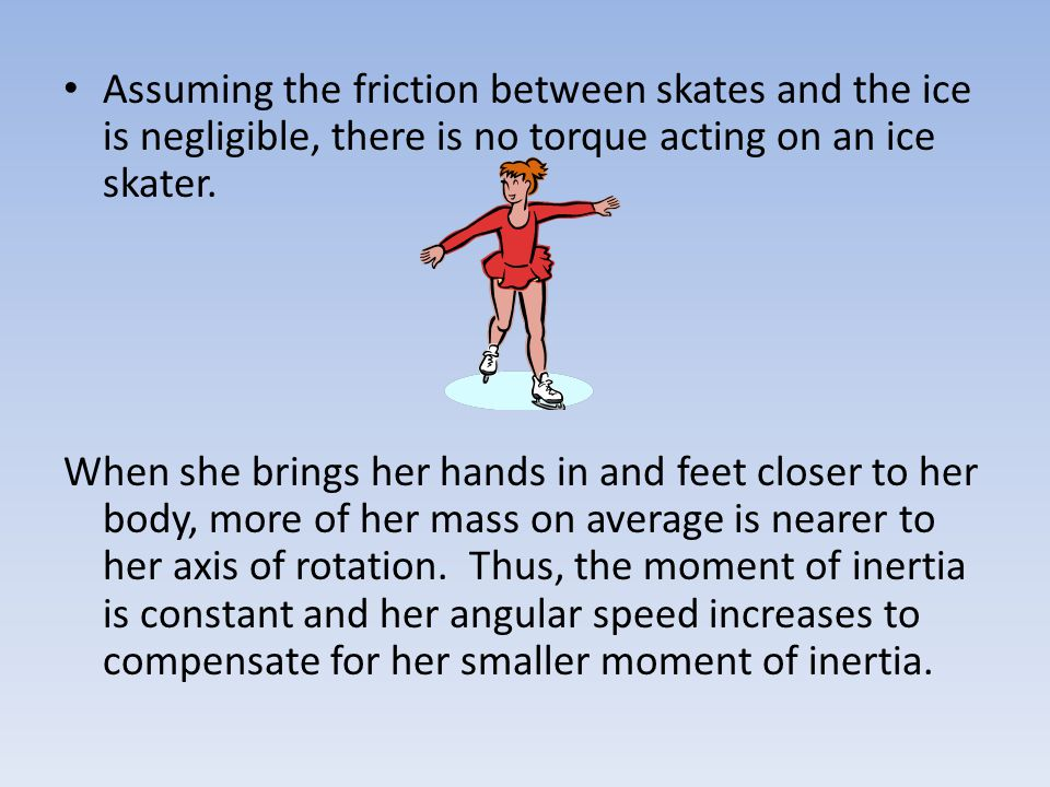 Assuming the friction between skates and the ice is negligible, there is no torque acting on an ice skater.