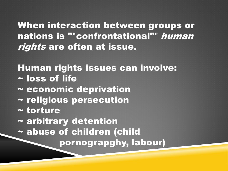 When interaction between groups or nations is ʺconfrontational ʺ human rights are often at issue.