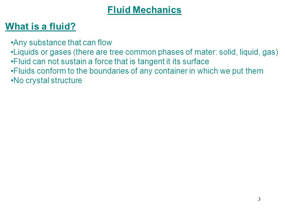 Fluid Mechanics What is a fluid Any substance that can flow