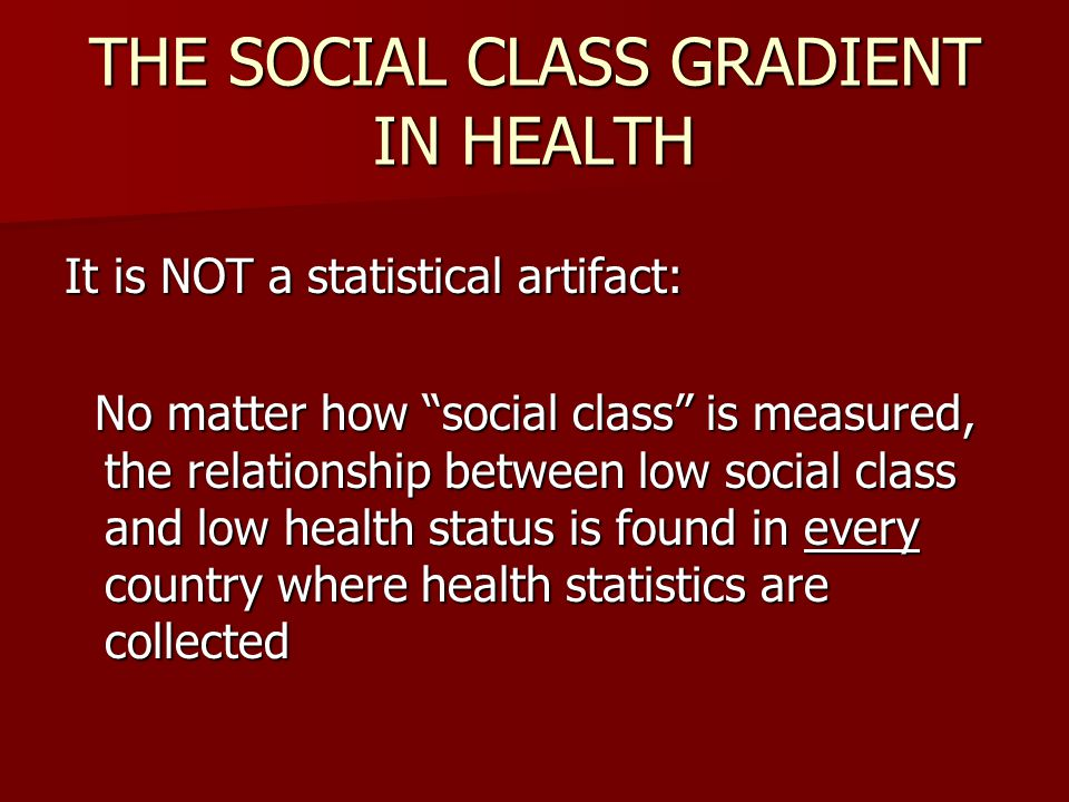 THE SOCIAL CLASS GRADIENT IN HEALTH