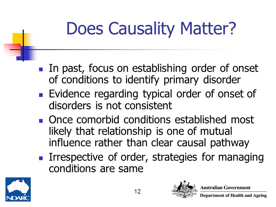 Does Causality Matter In past, focus on establishing order of onset of conditions to identify primary disorder.