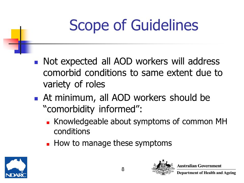Scope of Guidelines Not expected all AOD workers will address comorbid conditions to same extent due to variety of roles.