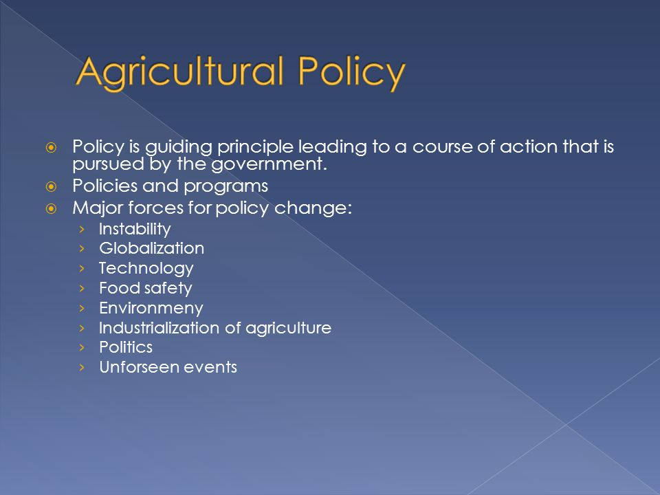 Agricultural Policy Policy is guiding principle leading to a course of action that is pursued by the government.