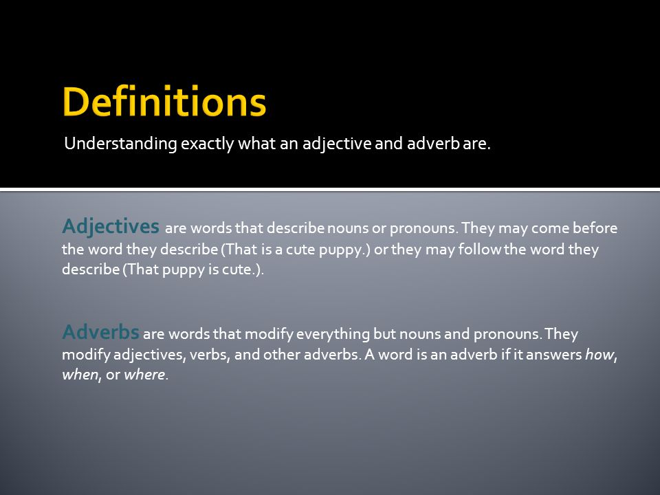Definitions Understanding exactly what an adjective and adverb are.
