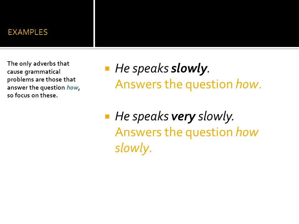 He speaks slowly. Answers the question how.