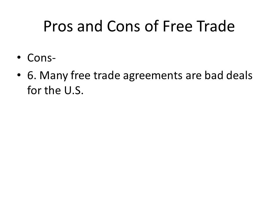 pros and cons of free trade essay Trade liberalization, which seeks to eliminate or at least reduce barriers to the free flow of goods and services across international borders, can, as with the there are, as suggested above, disadvantages or cons to trade liberalization different countries, even contiguous trade partners like mexico and the.