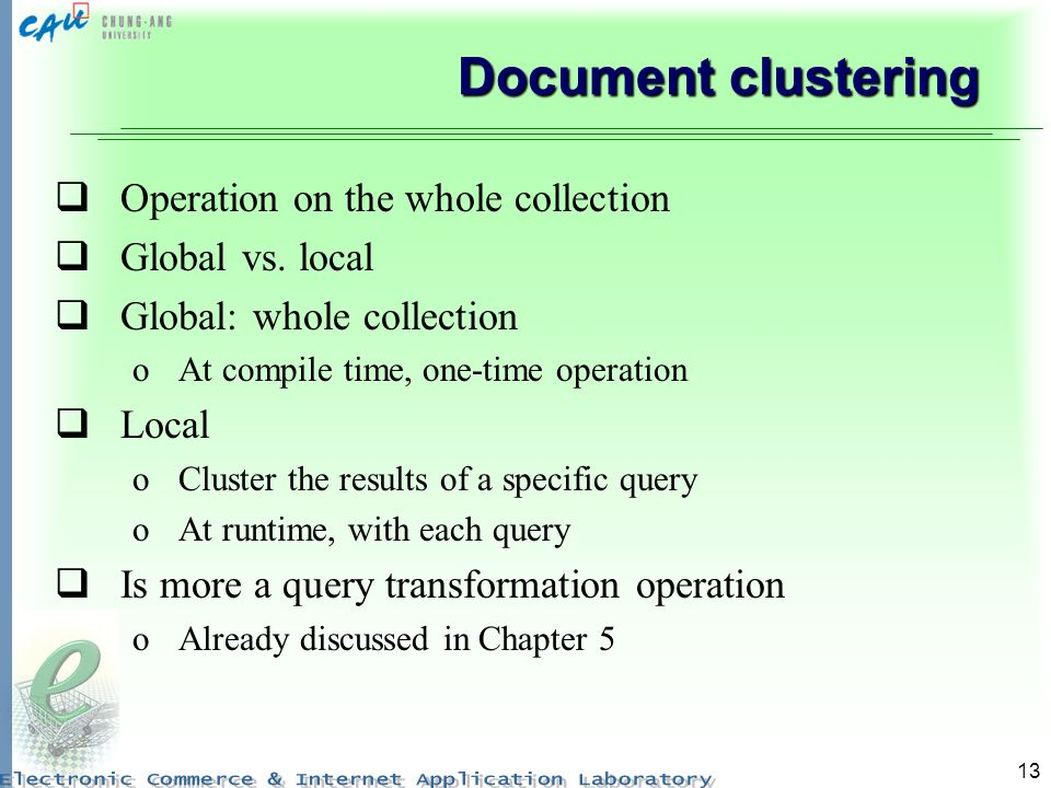 Document clustering Operation on the whole collection Global vs. local