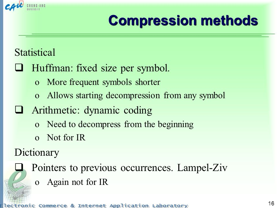 Compression methods Statistical Huffman: fixed size per symbol.