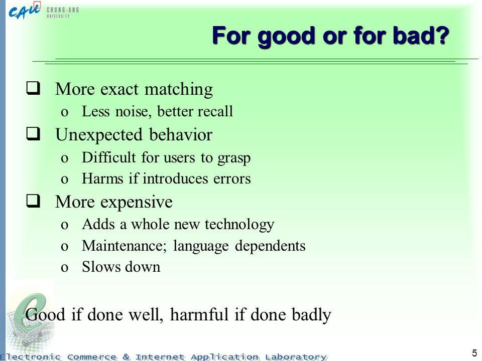 For good or for bad More exact matching Unexpected behavior